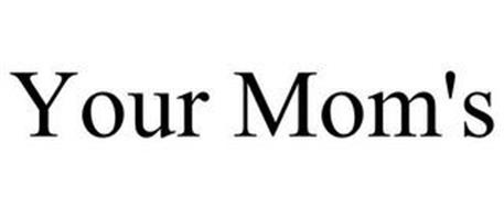 YOUR MOM'S