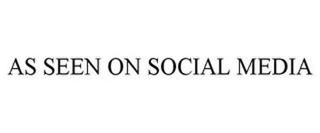 AS SEEN ON SOCIAL MEDIA