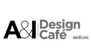 A&I DESIGN CAFÉ AANDI.COM