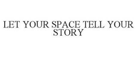 LET YOUR SPACE TELL YOUR STORY