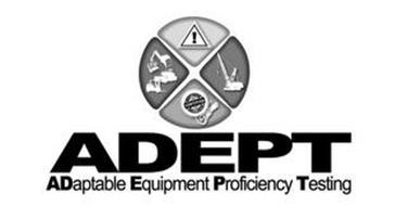 ADEPT ADAPTABLE EQUIPMENT PROFICIENCY TESTING ! CERTIFIED