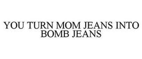YOU TURN MOM JEANS INTO BOMB JEANS
