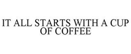 IT ALL STARTS WITH A CUP OF COFFEE