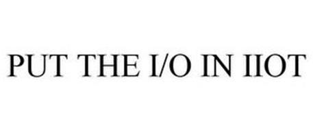 PUT THE I/O IN IIOT