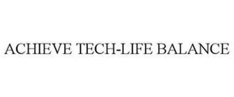 ACHIEVE TECH-LIFE BALANCE