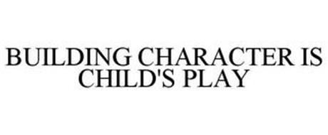 BUILDING CHARACTER IS CHILD'S PLAY