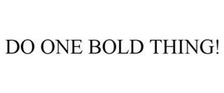 DO ONE BOLD THING!