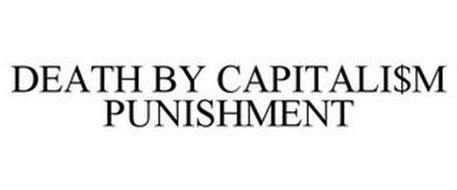 DEATH BY CAPITALI$M PUNISHMENT