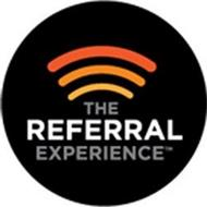 THE REFERRAL EXPERIENCE