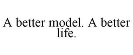 A BETTER MODEL. A BETTER LIFE.