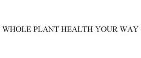 WHOLE PLANT HEALTH YOUR WAY