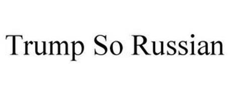 TRUMP SO RUSSIAN