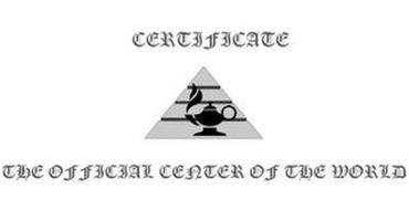 CERTIFICATE THE OFFICIAL CENTER OF THE WORLD