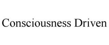 CONSCIOUSNESS DRIVEN