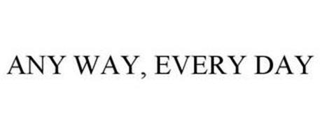 ANY WAY, EVERY DAY