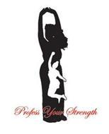 PROFESS YOUR STRENGTH