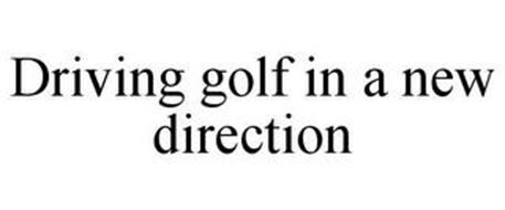 DRIVING GOLF IN A NEW DIRECTION