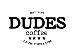 DUDES COFFEE LIVE THE LIFE EST. 2005