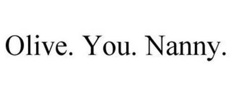 OLIVE. YOU. NANNY.