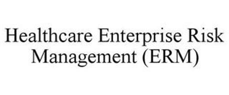 HEALTHCARE ENTERPRISE RISK MANAGEMENT (ERM)