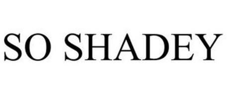 SO SHADEY