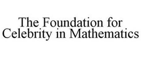 THE FOUNDATION FOR CELEBRITY IN MATHEMATICS