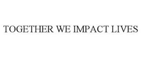 TOGETHER WE IMPACT LIVES