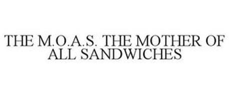 THE M.O.A.S. THE MOTHER OF ALL SANDWICHES