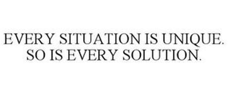 EVERY SITUATION IS UNIQUE. SO IS EVERY SOLUTION.