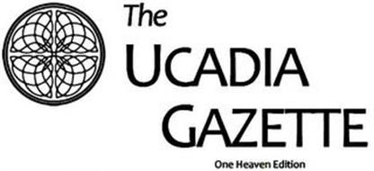 THE UCADIA GAZETTE ONE HEAVEN EDITION