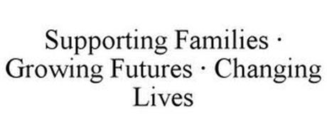 SUPPORTING FAMILIES · GROWING FUTURES · CHANGING LIVES