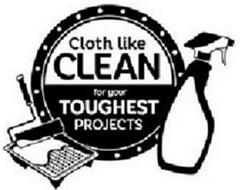 CLOTH LIKE CLEAN FOR YOUR TOUGHEST PROJECTS