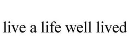 LIVE A LIFE WELL LIVED