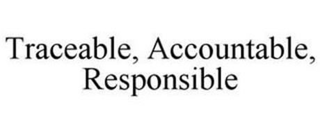 TRACEABLE, ACCOUNTABLE, RESPONSIBLE