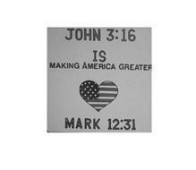 JOHN 3:16 IS MAKING AMERICA GREATER MARK 12:31