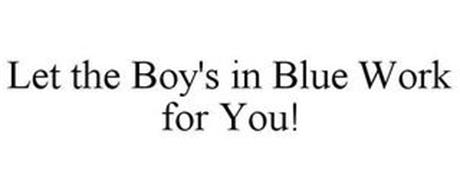 LET THE BOY'S IN BLUE WORK FOR YOU!
