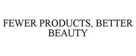 FEWER PRODUCTS, BETTER BEAUTY