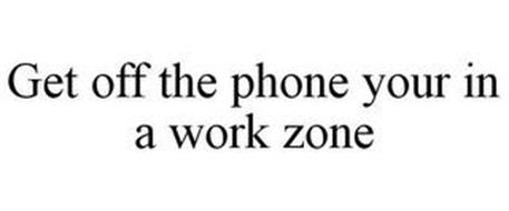 GET OFF THE PHONE YOUR IN A WORK ZONE