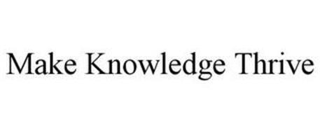 MAKE KNOWLEDGE THRIVE