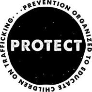 PROTECT PREVENTION ORGANIZED TO EDUCATE CHILDREN ON TRAFFICKING.