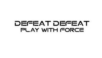 DEFEAT DEFEAT PLAY WITH FORCE