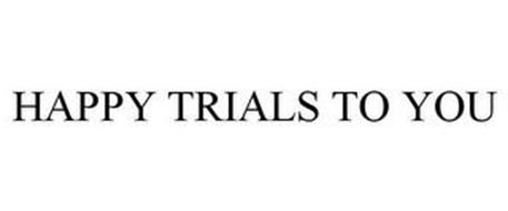 HAPPY TRIALS TO YOU