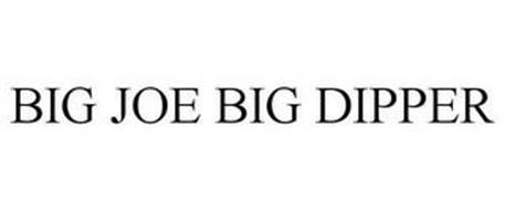 BIG JOE BIG DIPPER
