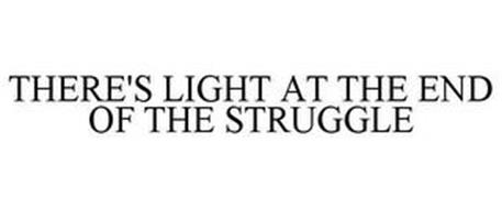 THERE'S LIGHT AT THE END OF THE STRUGGLE