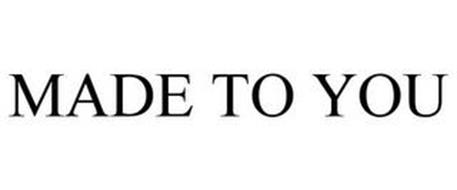 MADE TO YOU