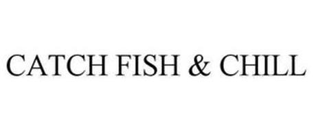 CATCH FISH & CHILL
