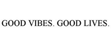 GOOD VIBES. GOOD LIVES.