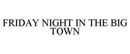 FRIDAY NIGHT IN THE BIG TOWN