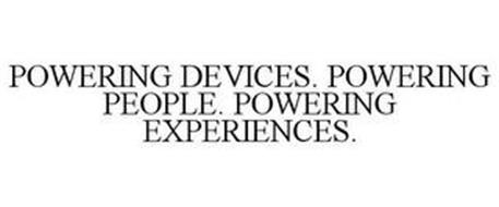 POWERING DEVICES. POWERING PEOPLE. POWERING EXPERIENCES.
