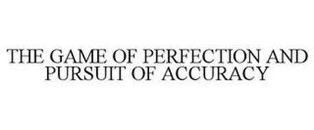 THE GAME OF PERFECTION AND PURSUIT OF ACCURACY
